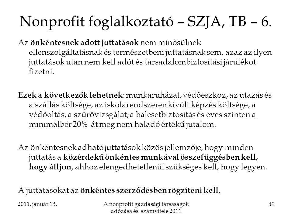2011. január 13.A nonprofit gazdasági társaságok adózása és számvitele 2011 49 Nonprofit foglalkoztató – SZJA, TB – 6. Az önkéntesnek adott juttatások