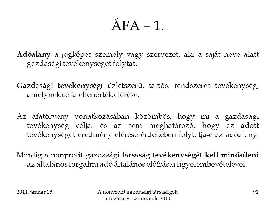 2011. január 13.A nonprofit gazdasági társaságok adózása és számvitele 2011 91 ÁFA – 1. Adóalany a jogképes személy vagy szervezet, aki a saját neve a