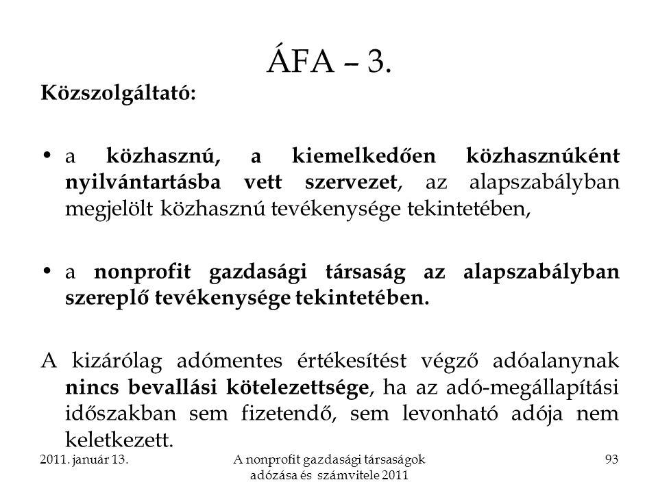 2011. január 13.A nonprofit gazdasági társaságok adózása és számvitele 2011 93 ÁFA – 3. Közszolgáltató: a közhasznú, a kiemelkedően közhasznúként nyil