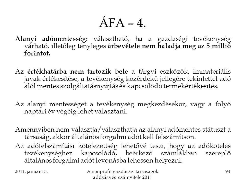 2011. január 13.A nonprofit gazdasági társaságok adózása és számvitele 2011 94 ÁFA – 4. Alanyi adómentesség: választható, ha a gazdasági tevékenység v