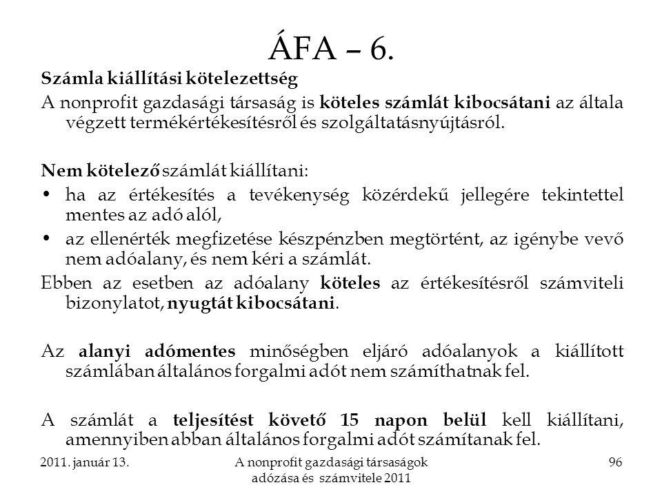 2011. január 13.A nonprofit gazdasági társaságok adózása és számvitele 2011 96 ÁFA – 6. Számla kiállítási kötelezettség A nonprofit gazdasági társaság