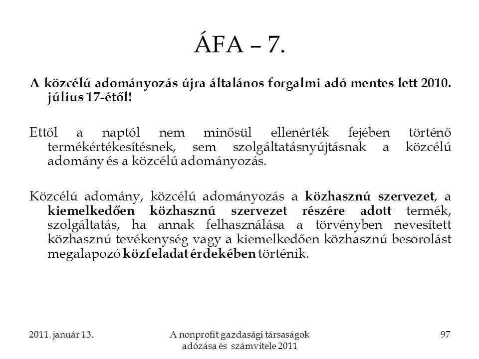 2011. január 13.A nonprofit gazdasági társaságok adózása és számvitele 2011 97 ÁFA – 7. A közcélú adományozás újra általános forgalmi adó mentes lett