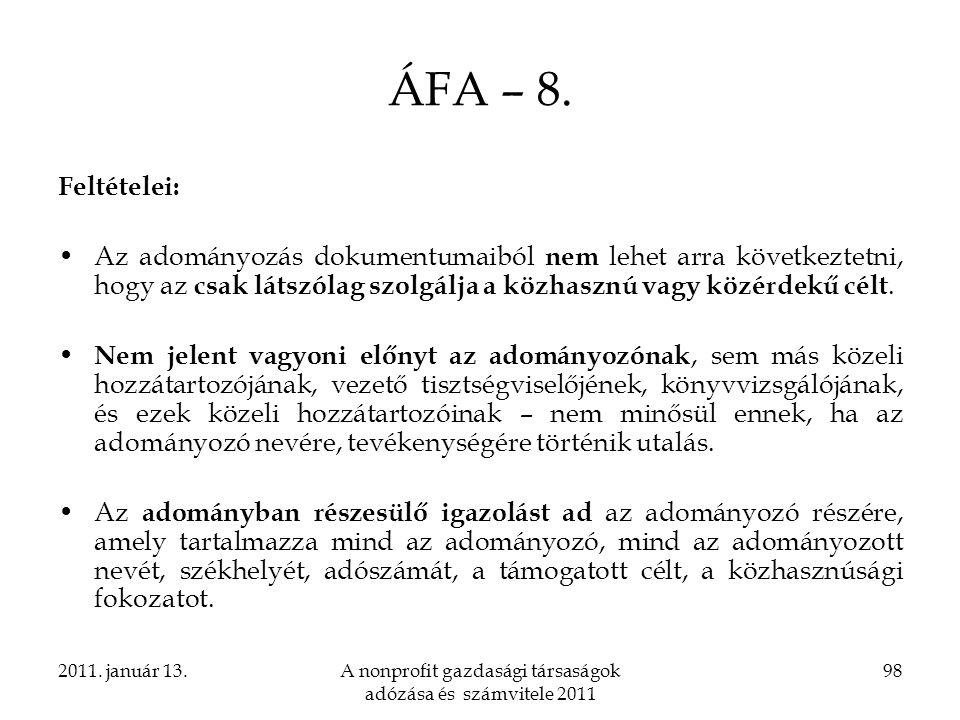 2011. január 13.A nonprofit gazdasági társaságok adózása és számvitele 2011 98 ÁFA – 8. Feltételei: Az adományozás dokumentumaiból nem lehet arra köve