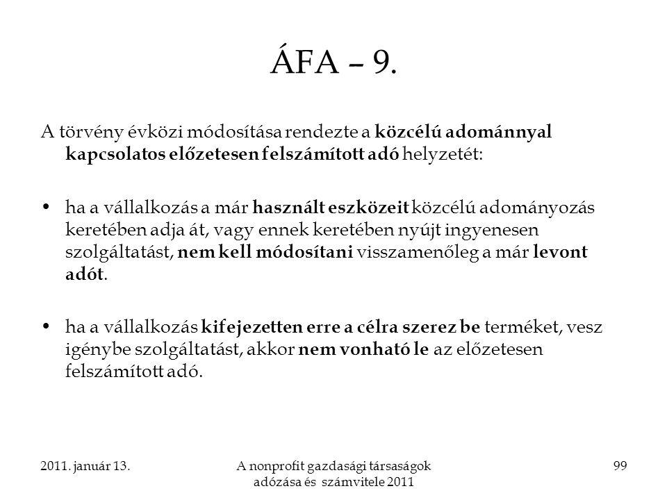 2011. január 13.A nonprofit gazdasági társaságok adózása és számvitele 2011 99 ÁFA – 9. A törvény évközi módosítása rendezte a közcélú adománnyal kapc