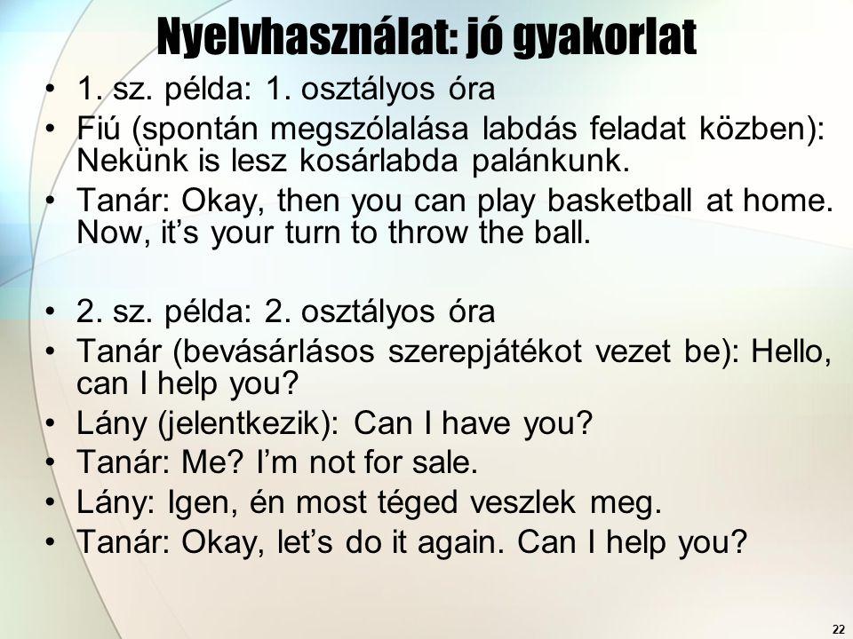 22 Nyelvhasználat: jó gyakorlat 1. sz. példa: 1. osztályos óra Fiú (spontán megszólalása labdás feladat közben): Nekünk is lesz kosárlabda palánkunk.