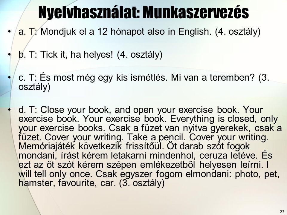 23 Nyelvhasználat: Munkaszervezés a. T: Mondjuk el a 12 hónapot also in English. (4. osztály) b. T: Tick it, ha helyes! (4. osztály) c. T: És most még