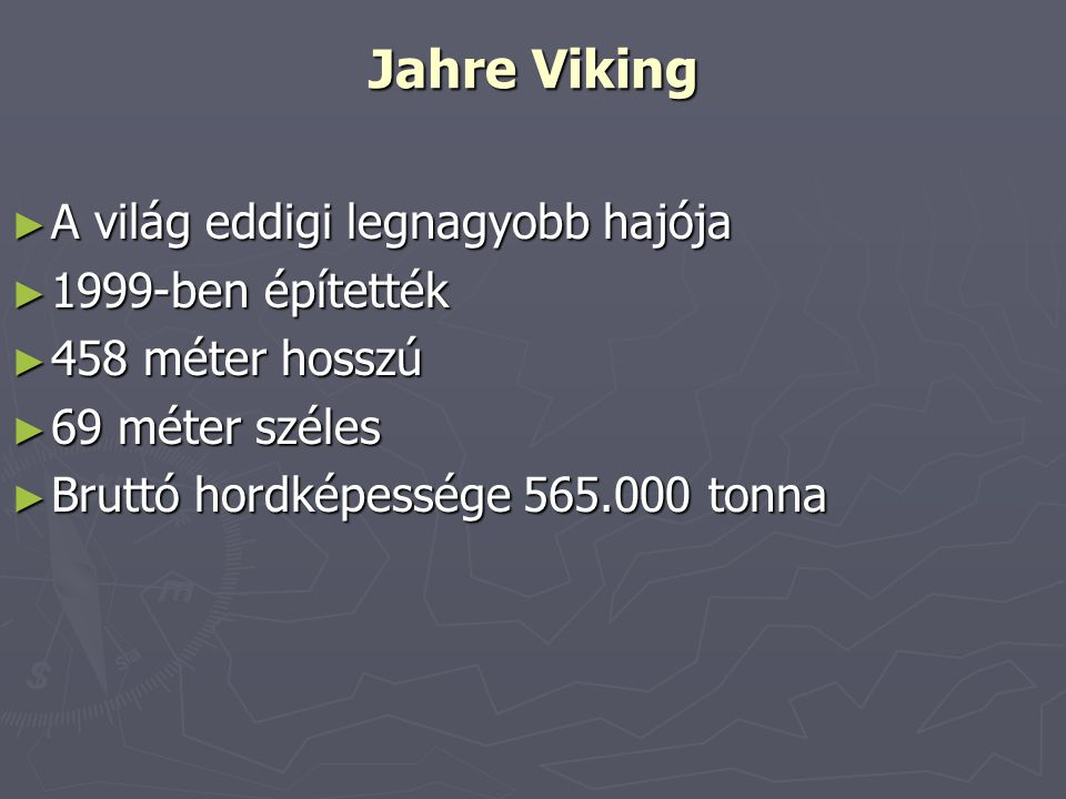Jahre Viking ► A világ eddigi legnagyobb hajója ► 1999-ben építették ► 458 méter hosszú ► 69 méter széles ► Bruttó hordképessége 565.000 tonna