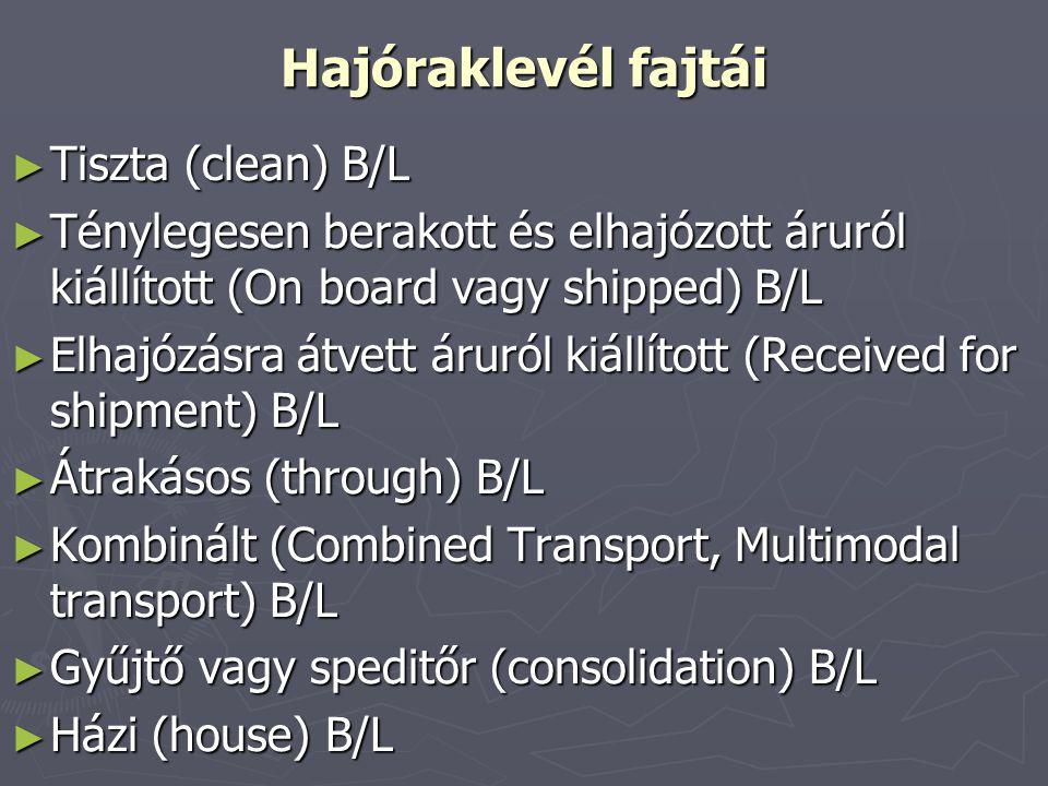 Hajóraklevél fajtái ► Tiszta (clean) B/L ► Ténylegesen berakott és elhajózott áruról kiállított (On board vagy shipped) B/L ► Elhajózásra átvett áruró
