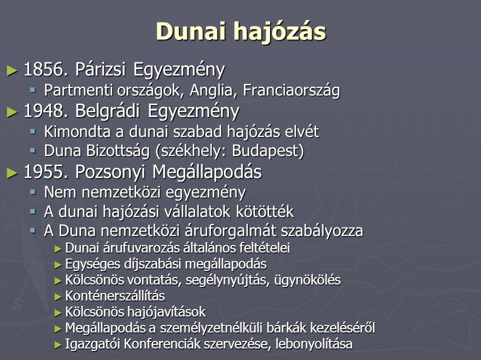 Dunai hajózás ► 1856. Párizsi Egyezmény  Partmenti országok, Anglia, Franciaország ► 1948. Belgrádi Egyezmény  Kimondta a dunai szabad hajózás elvét