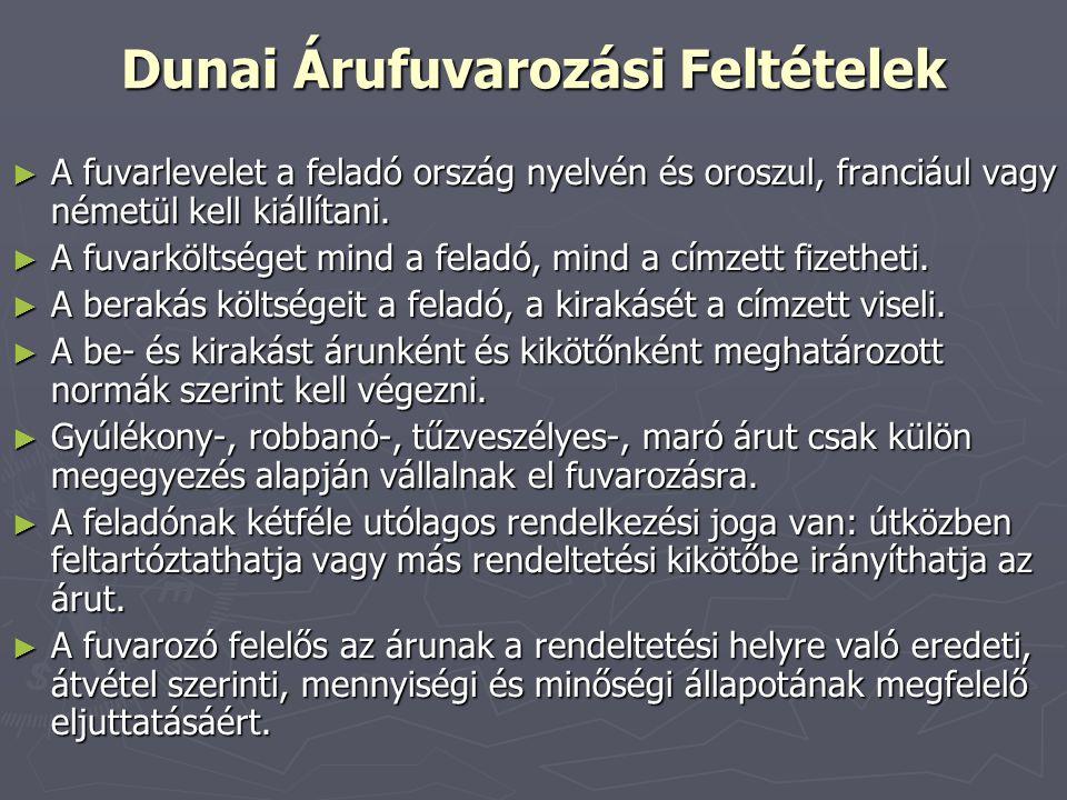 Dunai Árufuvarozási Feltételek ► A fuvarlevelet a feladó ország nyelvén és oroszul, franciául vagy németül kell kiállítani. ► A fuvarköltséget mind a