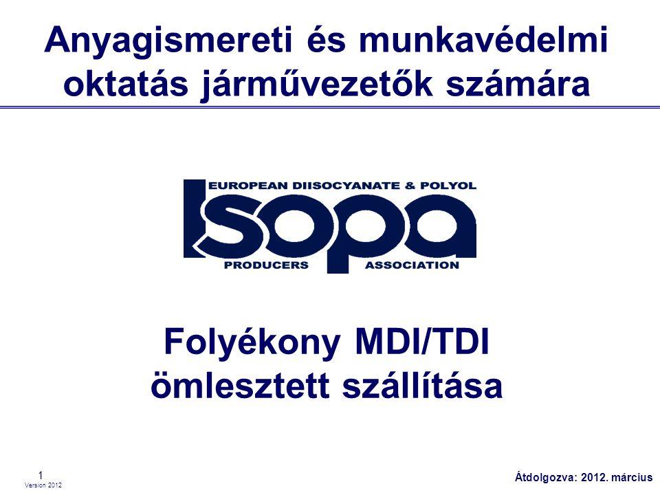 Version 2012 1 Anyagismereti és munkavédelmi oktatás járművezetők számára Folyékony MDI/TDI ömlesztett szállítása Átdolgozva: 2012. március