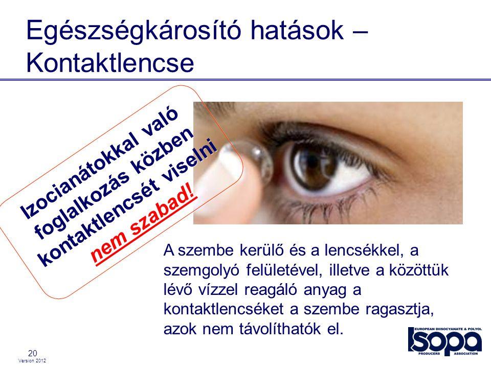 Version 2012 20 Egészségkárosító hatások – Kontaktlencse A szembe kerülő és a lencsékkel, a szemgolyó felületével, illetve a közöttük lévő vízzel reag