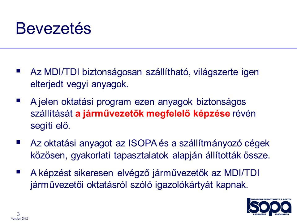 Version 2012 3 Bevezetés  Az MDI/TDI biztonságosan szállítható, világszerte igen elterjedt vegyi anyagok.  A jelen oktatási program ezen anyagok biz