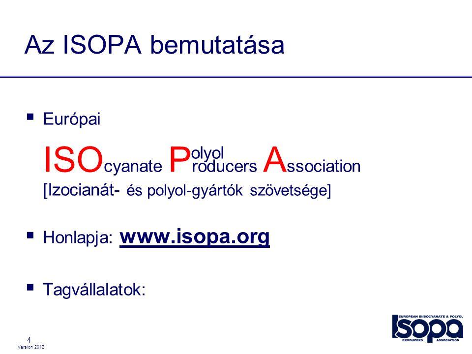 Version 2012 4  Európai ISO cyanate P roducers A ssociation [Izocianát- és polyol-gyártók szövetsége]  Honlapja: www.isopa.org  Tagvállalatok: Az I