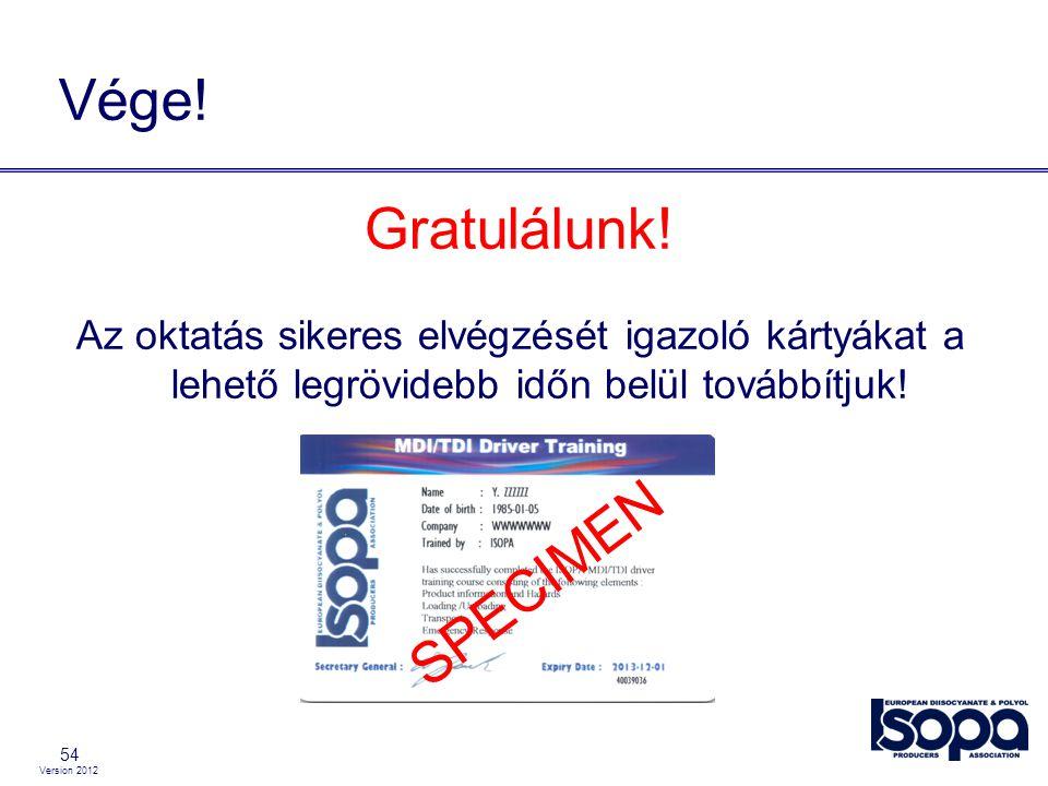 Version 2012 54 Vége! Gratulálunk! Az oktatás sikeres elvégzését igazoló kártyákat a lehető legrövidebb időn belül továbbítjuk! SPECIMEN