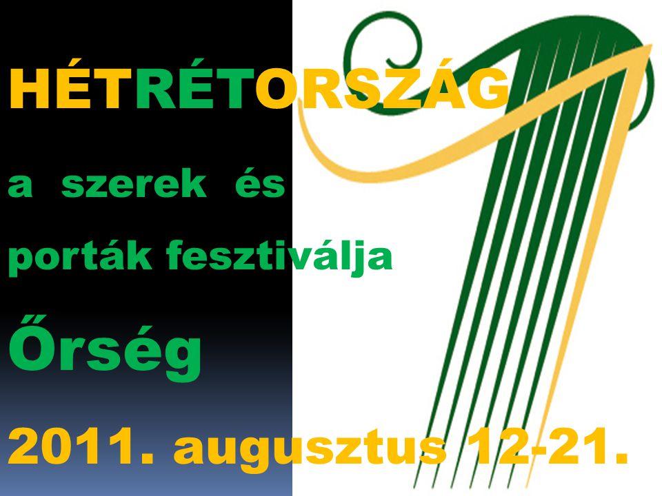 HÉTRÉTORSZÁG a szerek és porták fesztiválja Őrség 2011. augusztus 12-21.