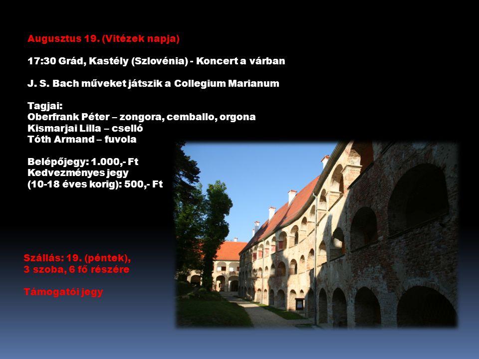 Augusztus 19. (Vitézek napja) 17:30 Grád, Kastély (Szlovénia) - Koncert a várban J.