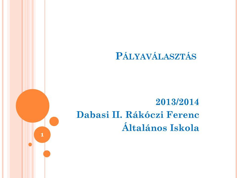 P ÁLYAVÁLASZTÁS 2013/2014 Dabasi II. Rákóczi Ferenc Általános Iskola 1