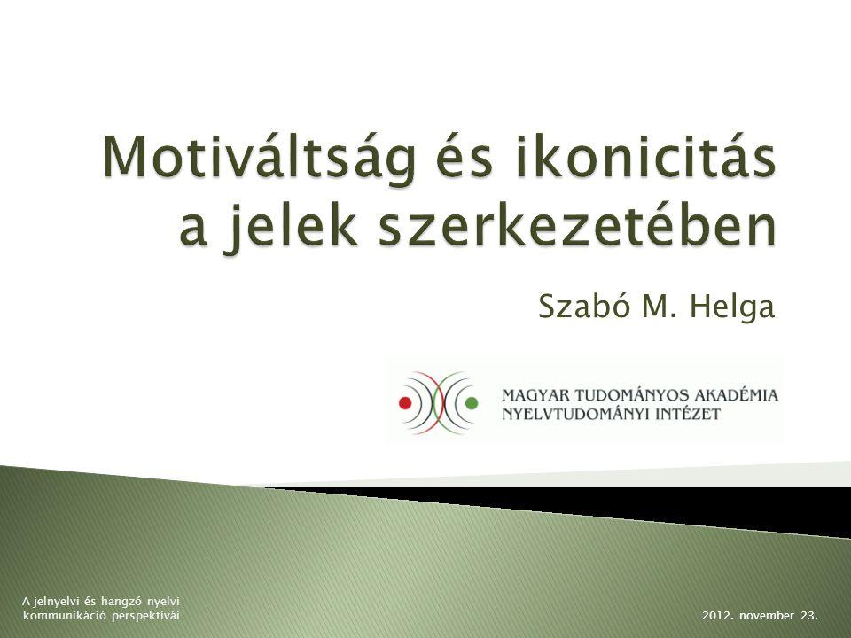 Szabó M. Helga 2012. november 23. A jelnyelvi és hangzó nyelvi kommunikáció perspektívái