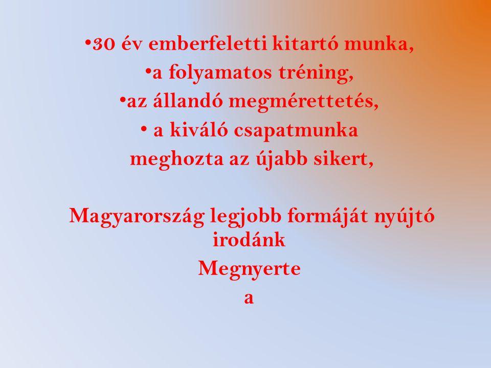 30 év emberfeletti kitartó munka, a folyamatos tréning, az állandó megmérettetés, a kiváló csapatmunka meghozta az újabb sikert, Magyarország legjobb formáját nyújtó irodánk Megnyerte a