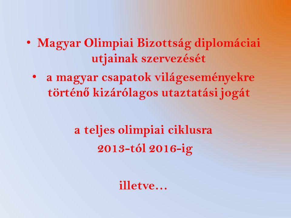 Magyar Olimpiai Bizottság diplomáciai utjainak szervezését a magyar csapatok világeseményekre történ ő kizárólagos utaztatási jogát a teljes olimpiai ciklusra 2013-tól 2016-ig illetve…