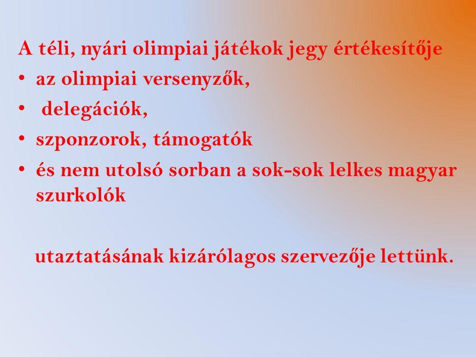 A téli, nyári olimpiai játékok jegy értékesít ő je az olimpiai versenyz ő k, delegációk, szponzorok, támogatók és nem utolsó sorban a sok-sok lelkes magyar szurkolók utaztatásának kizárólagos szervez ő je lettünk.