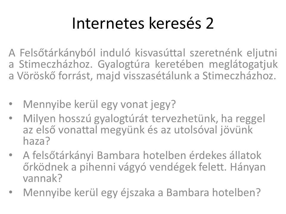 Internetes keresés 2 A Felsőtárkányból induló kisvasúttal szeretnénk eljutni a Stimeczházhoz.