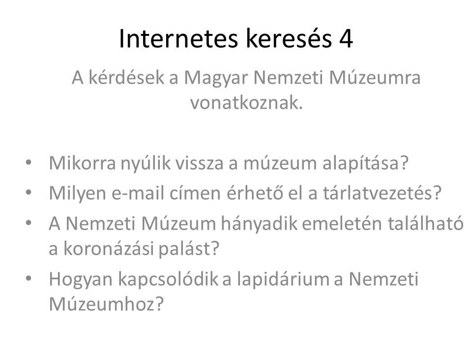 Internetes keresés 4 A kérdések a Magyar Nemzeti Múzeumra vonatkoznak.