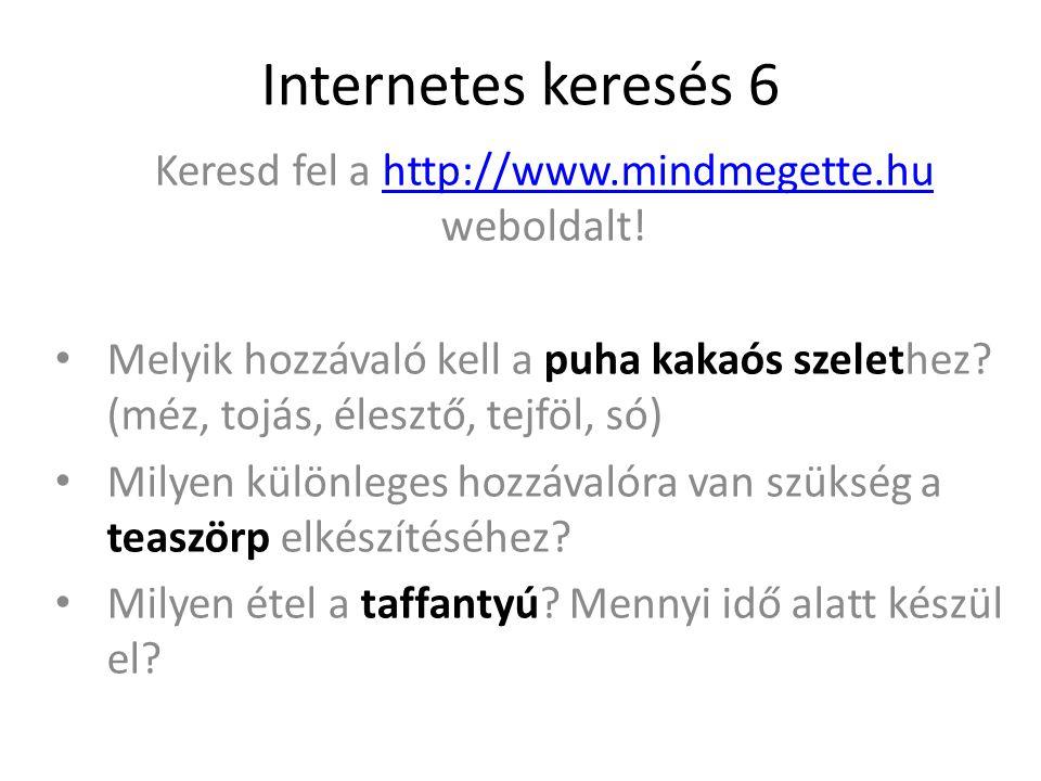 Internetes keresés 6 Keresd fel a http://www.mindmegette.hu weboldalt!http://www.mindmegette.hu Melyik hozzávaló kell a puha kakaós szelethez.