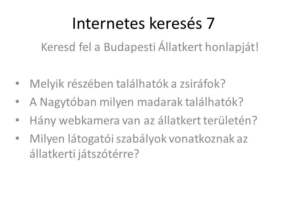Internetes keresés 7 Keresd fel a Budapesti Állatkert honlapját.
