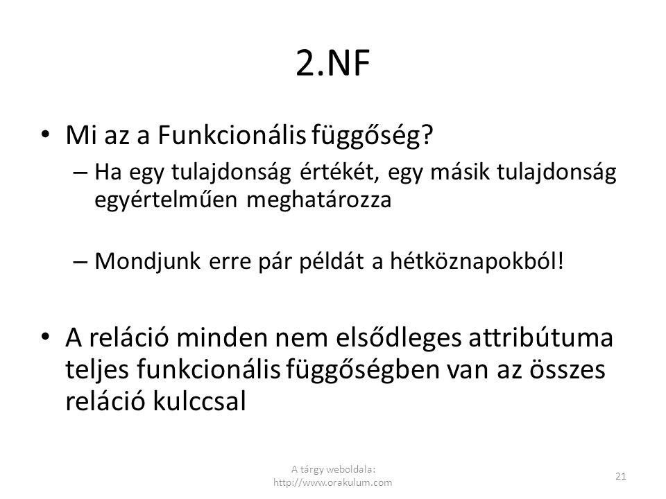 2.NF Mi az a Funkcionális függőség? – Ha egy tulajdonság értékét, egy másik tulajdonság egyértelműen meghatározza – Mondjunk erre pár példát a hétközn