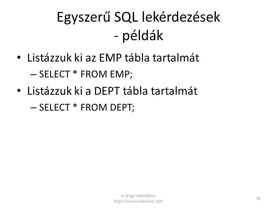 Egyszerű SQL lekérdezések - példák Listázzuk ki az EMP tábla tartalmát – SELECT * FROM EMP; Listázzuk ki a DEPT tábla tartalmát – SELECT * FROM DEPT;