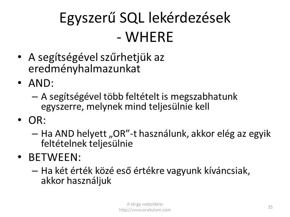 Egyszerű SQL lekérdezések - WHERE A segítségével szűrhetjük az eredményhalmazunkat AND: – A segítségével több feltételt is megszabhatunk egyszerre, me