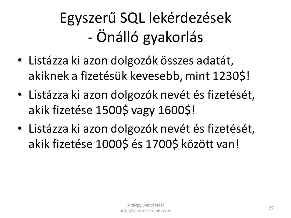 Egyszerű SQL lekérdezések - Önálló gyakorlás Listázza ki azon dolgozók összes adatát, akiknek a fizetésük kevesebb, mint 1230$! Listázza ki azon dolgo
