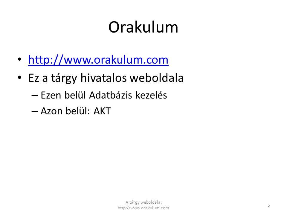 Orakulum http://www.orakulum.com Ez a tárgy hivatalos weboldala – Ezen belül Adatbázis kezelés – Azon belül: AKT A tárgy weboldala: http://www.orakulu
