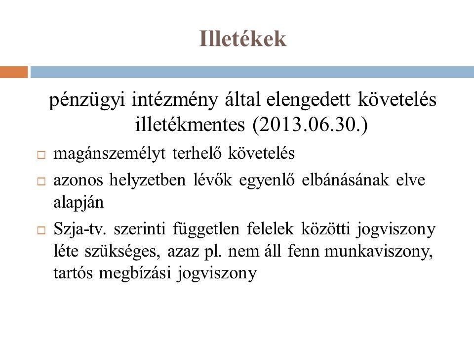 Illetékek pénzügyi intézmény által elengedett követelés illetékmentes (2013.06.30.)  magánszemélyt terhelő követelés  azonos helyzetben lévők egyenl