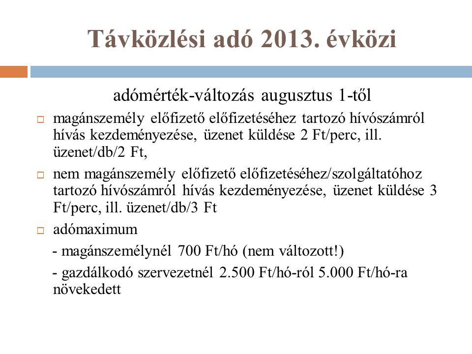 Távközlési adó 2013. évközi adómérték-változás augusztus 1-től  magánszemély előfizető előfizetéséhez tartozó hívószámról hívás kezdeményezése, üzene