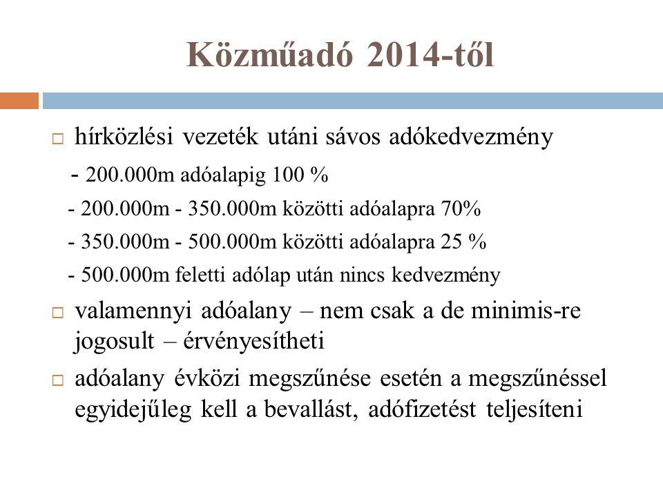Közműadó 2014-től  hírközlési vezeték utáni sávos adókedvezmény - 200.000m adóalapig 100 % - 200.000m - 350.000m közötti adóalapra 70% - 350.000m - 5