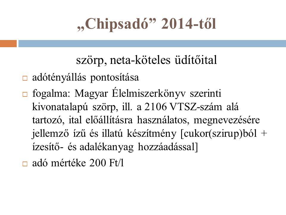 """""""Chipsadó"""" 2014-től szörp, neta-köteles üdítőital  adótényállás pontosítása  fogalma: Magyar Élelmiszerkönyv szerinti kivonatalapú szörp, ill. a 210"""