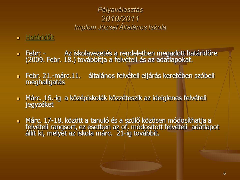6 Pályaválasztás 2010/2011 Implom József Általános Iskola Határidők Határidők Febr: - Az iskolavezetés a rendeletben megadott határidőre (2009.