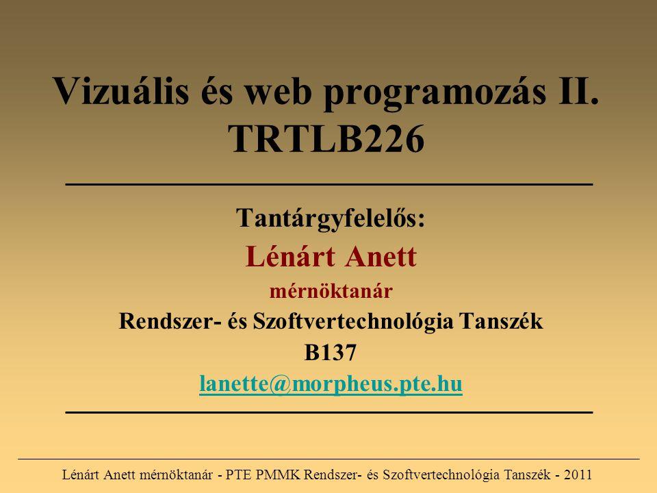 A tantárgy tartalma HTML CSS JavaScript Php MySQL Cél: A fenti programnyelvek alkalmazásával webes alkalmazások kivitelezése (önállóan) Lénárt Anett mérnöktanár - PTE PMMK Rendszer- és Szoftvertechnológia Tanszék - 2011