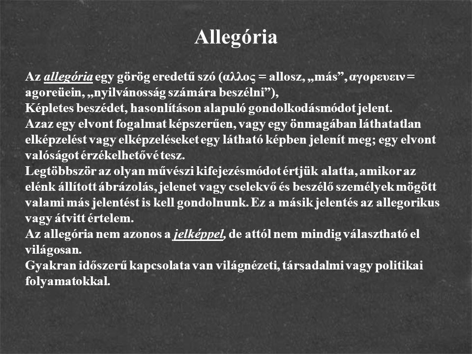 """Az allegória egy görög eredetű szó (αλλος = allosz, """"más"""", αγορευειν = agoreüein, """"nyilvánosság számára beszélni""""), Képletes beszédet, hasonlításon al"""