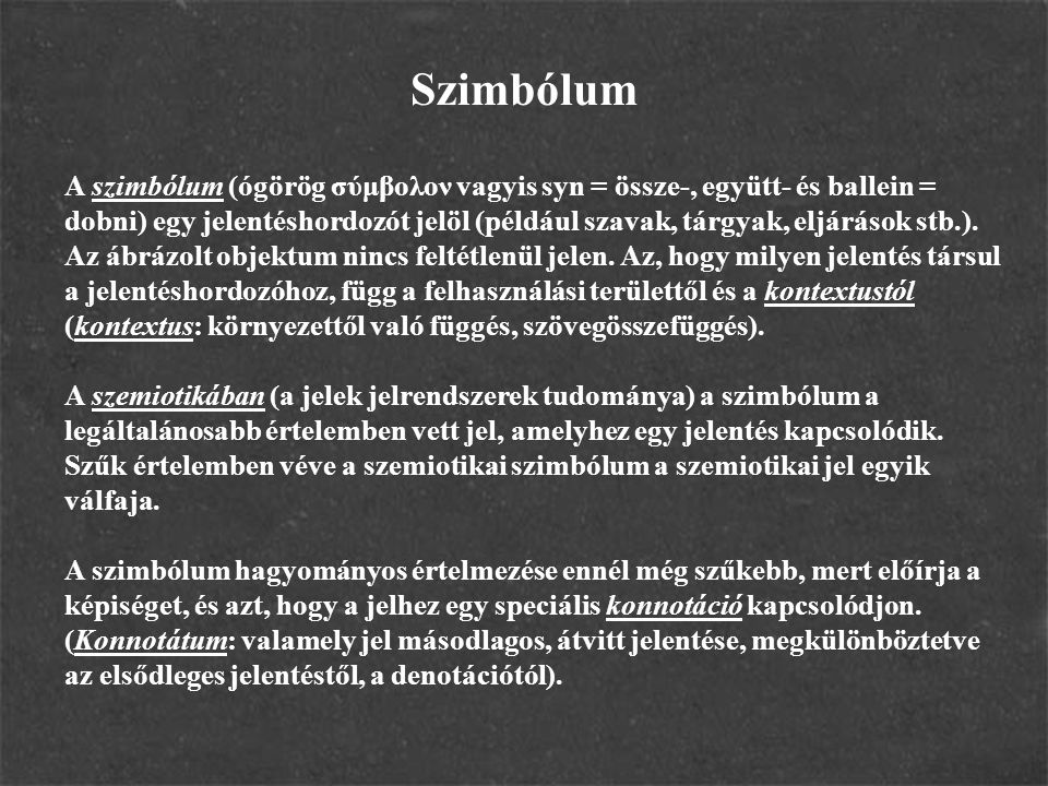 A szimbólum (ógörög σύμβολον vagyis syn = össze-, együtt- és ballein = dobni) egy jelentéshordozót jelöl (például szavak, tárgyak, eljárások stb.). Az