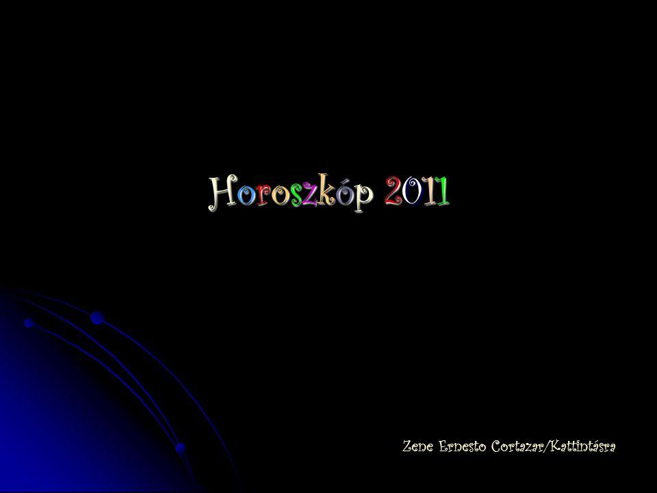 Horoszkóp 2011Horoszkóp 2011Horoszkóp 2011Horoszkóp 2011 Zene Ernesto Cortazar/Kattintásra
