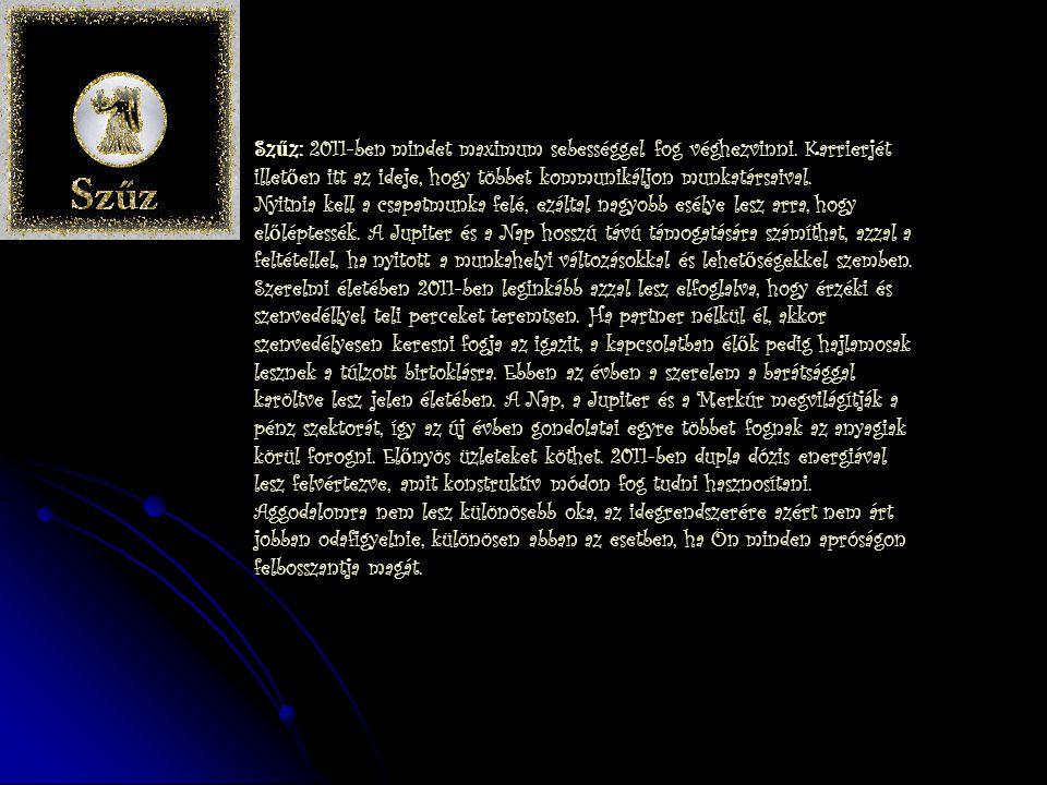 Oroszlán: Az Oroszlánok jelmondata 2011-ben az eredetiség és a megvalósítás lesz. A nagy lelkesedésb ő l egyedül a Szaturnusz fogja némiképp visszahoz