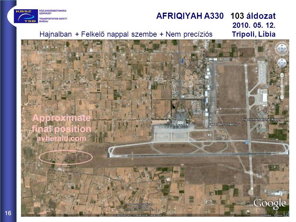 16 AFRIQIYAH A330 103 áldozat 2010. 05. 12. Hajnalban + Felkelő nappal szembe + Nem precíziós Tripoli, Líbia