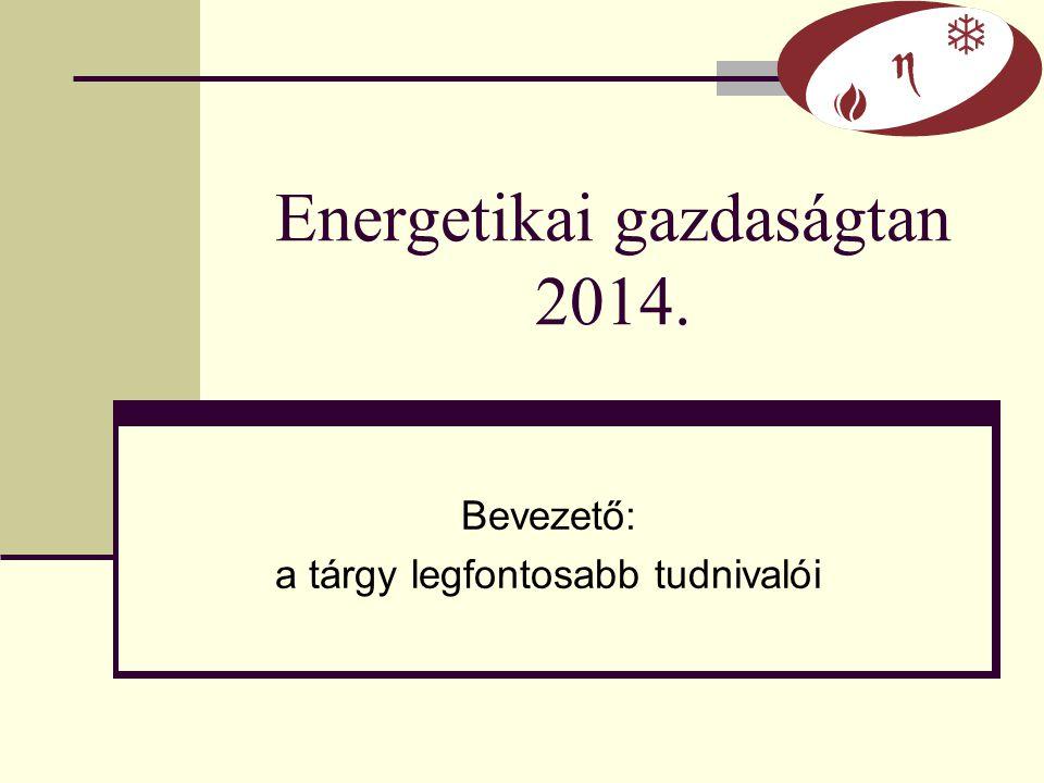 Energetikai gazdaságtan 2014. Bevezető: a tárgy legfontosabb tudnivalói
