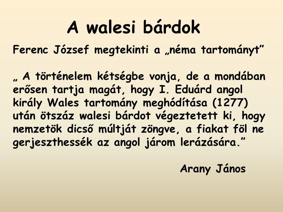 """A walesi bárdok Ferenc József megtekinti a """"néma tartományt"""" """" A történelem kétségbe vonja, de a mondában erősen tartja magát, hogy I. Eduárd angol ki"""