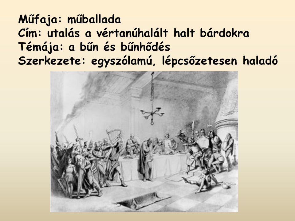 Műfaja: műballada Cím: utalás a vértanúhalált halt bárdokra Témája: a bűn és bűnhődés Szerkezete: egyszólamú, lépcsőzetesen haladó