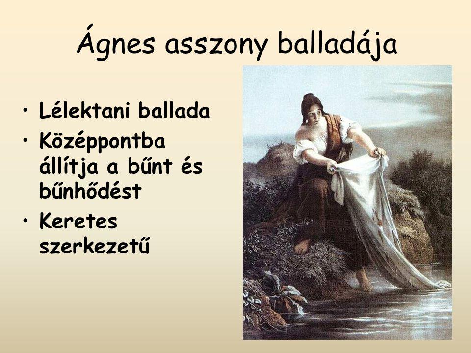 Ágnes asszony balladája Lélektani ballada Középpontba állítja a bűnt és bűnhődést Keretes szerkezetű